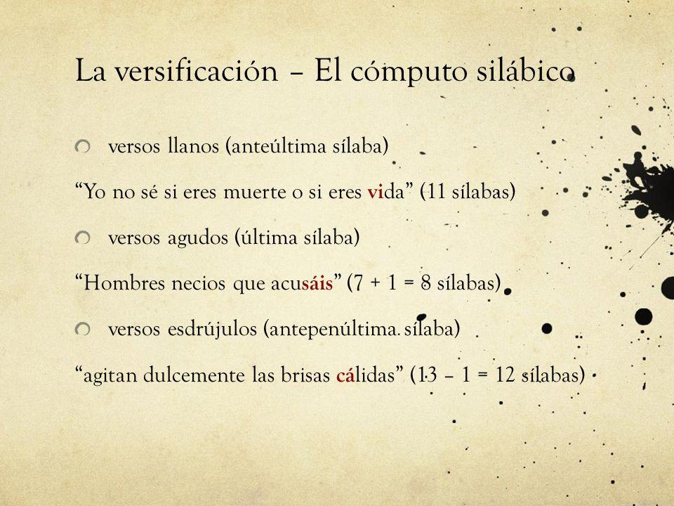 La versificación – El cómputo silábico versos llanos (anteúltima sílaba) Yo no sé si eres muerte o si eres vi da (11 sílabas) versos agudos (última sí