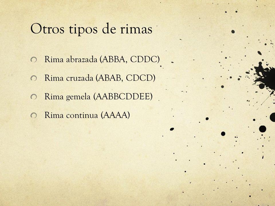 Otros tipos de rimas Rima abrazada (ABBA, CDDC) Rima cruzada (ABAB, CDCD) Rima gemela (AABBCDDEE) Rima continua (AAAA)