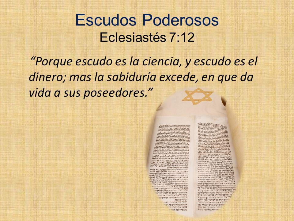 Escudos Poderosos Eclesiastés 7:12 Porque escudo es la ciencia, y escudo es el dinero; mas la sabiduría excede, en que da vida a sus poseedores.
