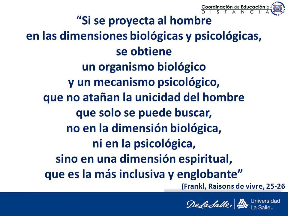 Si se proyecta al hombre en las dimensiones biológicas y psicológicas, se obtiene un organismo biológico y un mecanismo psicológico, que no atañan la