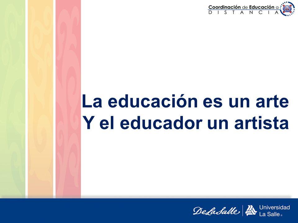 La educación es un arte Y el educador un artista