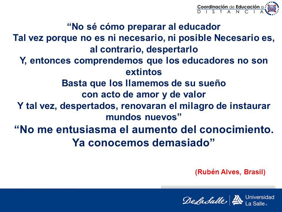 No sé cómo preparar al educador Tal vez porque no es ni necesario, ni posible Necesario es, al contrario, despertarlo Y, entonces comprendemos que los