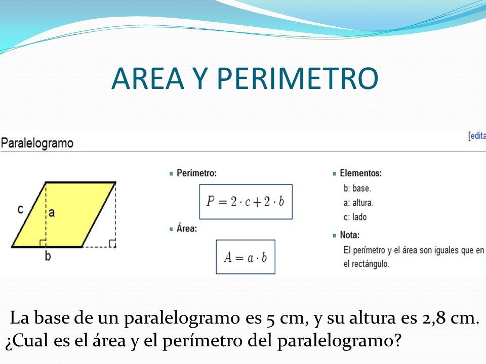 AREA Y PERIMETRO La base de un paralelogramo es 5 cm, y su altura es 2,8 cm. ¿Cual es el área y el perímetro del paralelogramo?