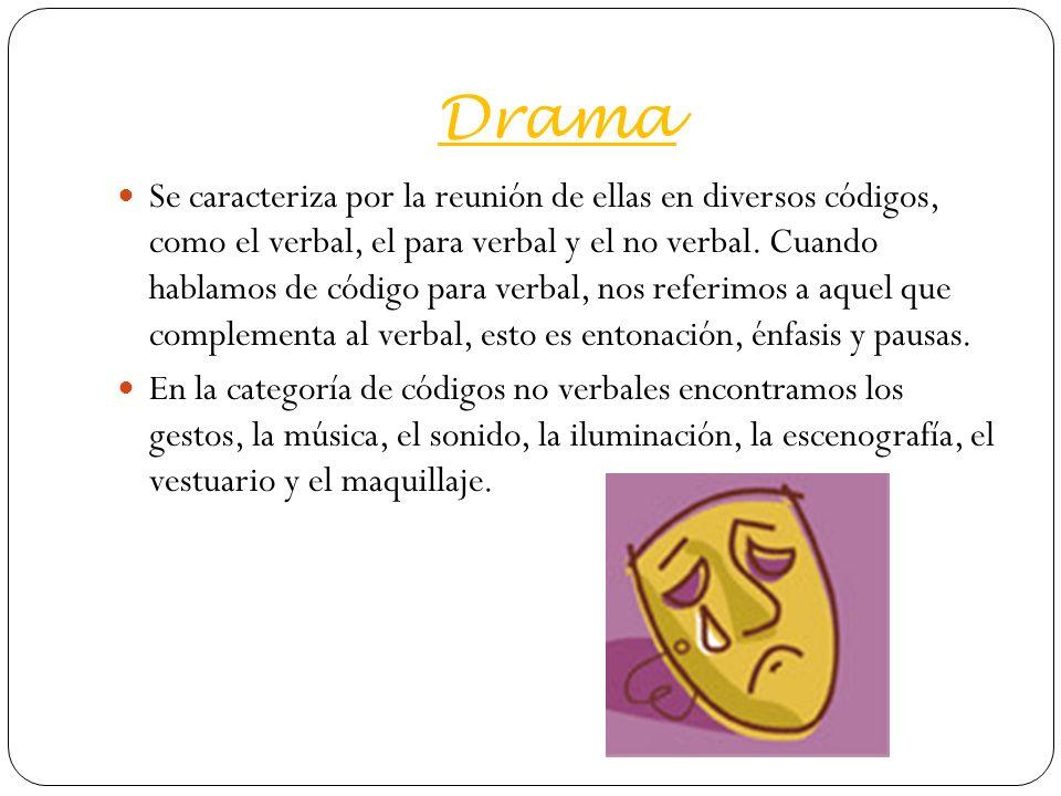 Drama Se caracteriza por la reunión de ellas en diversos códigos, como el verbal, el para verbal y el no verbal.
