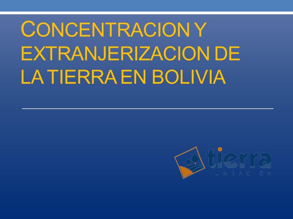 C ONCENTRACION Y EXTRANJERIZACION DE LA TIERRA EN BOLIVIA