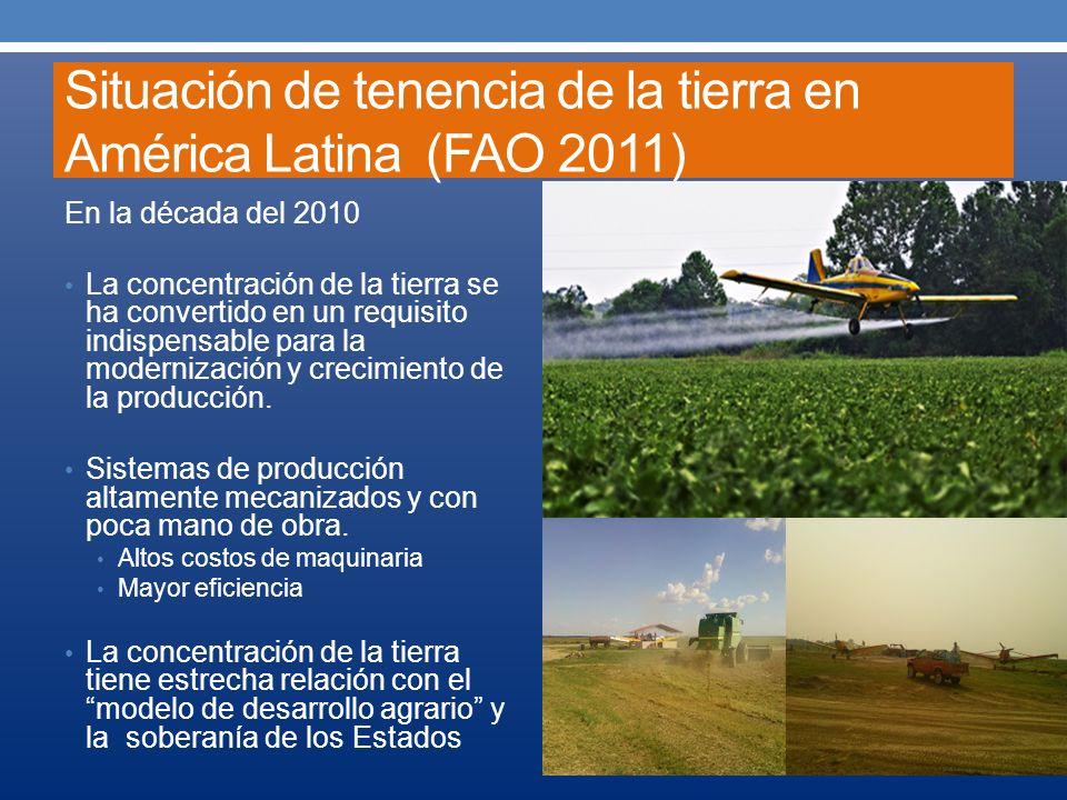 Situación de tenencia de la tierra en América Latina (FAO 2011) En la década del 2010 La concentración de la tierra se ha convertido en un requisito i