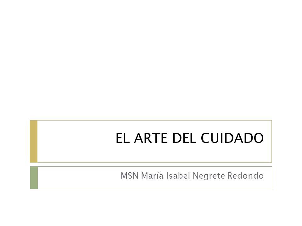 EL ARTE DEL CUIDADO MSN María Isabel Negrete Redondo