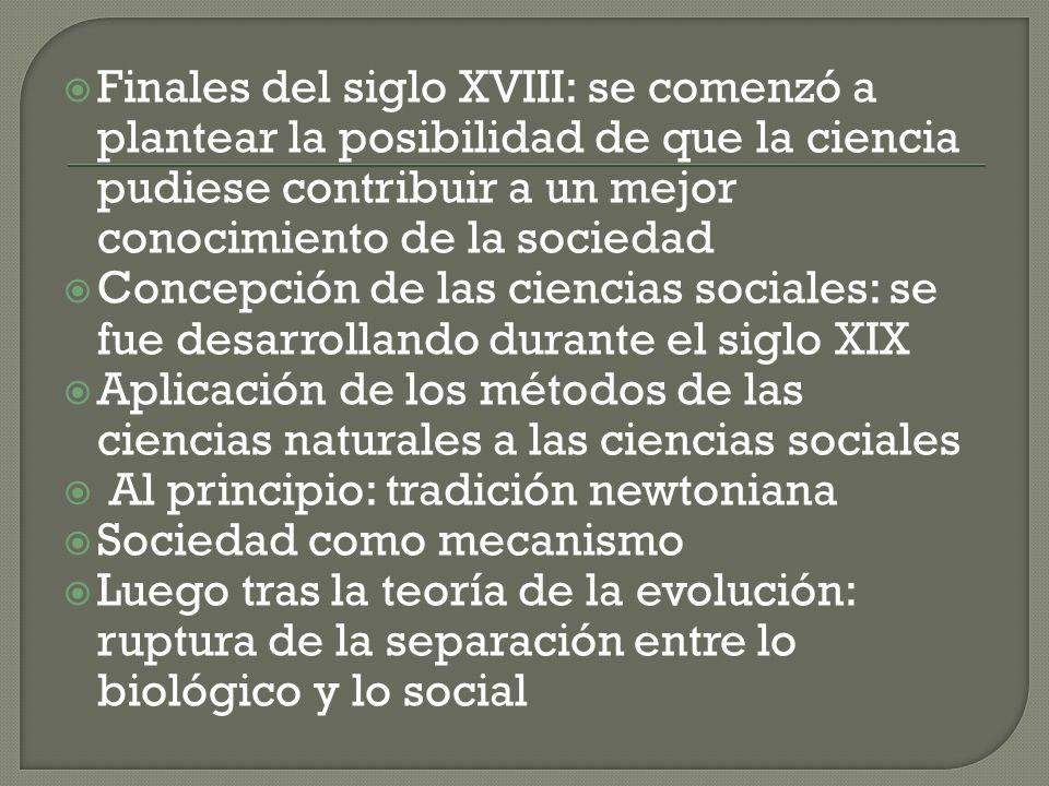 Finales del siglo XVIII: se comenzó a plantear la posibilidad de que la ciencia pudiese contribuir a un mejor conocimiento de la sociedad Concepción d