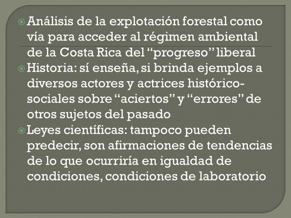 Análisis de la explotación forestal como vía para acceder al régimen ambiental de la Costa Rica del progreso liberal Historia: sí enseña, si brinda ej