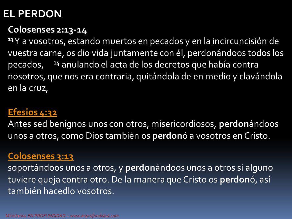 Ministerios EN PROFUNDIDAD – www.enprofundidad.com EL PERDON Colosenses 2:13-14 13 Y a vosotros, estando muertos en pecados y en la incircuncisión de