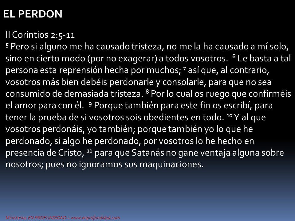 Ministerios EN PROFUNDIDAD – www.enprofundidad.com EL PERDON II Corintios 2:5-11 5 Pero si alguno me ha causado tristeza, no me la ha causado a mí sol