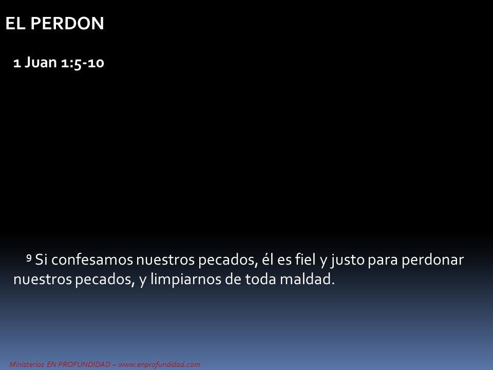 Ministerios EN PROFUNDIDAD – www.enprofundidad.com EL PERDON 1 Juan 1:5-10 9 Si confesamos nuestros pecados, él es fiel y justo para perdonar nuestros