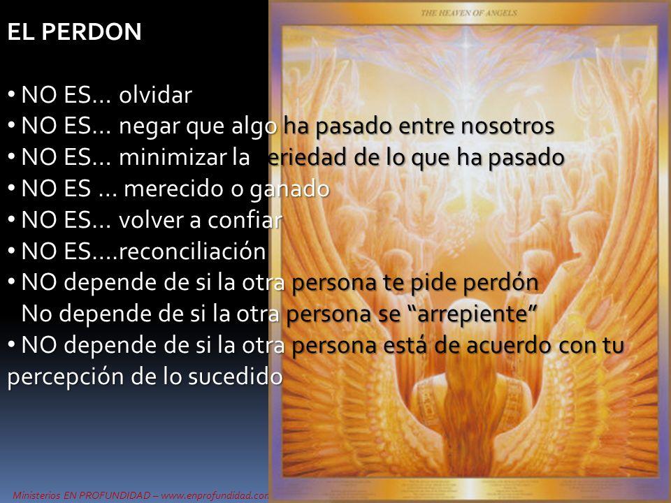 Ministerios EN PROFUNDIDAD – www.enprofundidad.com EL PERDON NO ES… olvidar NO ES… olvidar NO ES… negar que algo ha pasado entre nosotros NO ES… negar