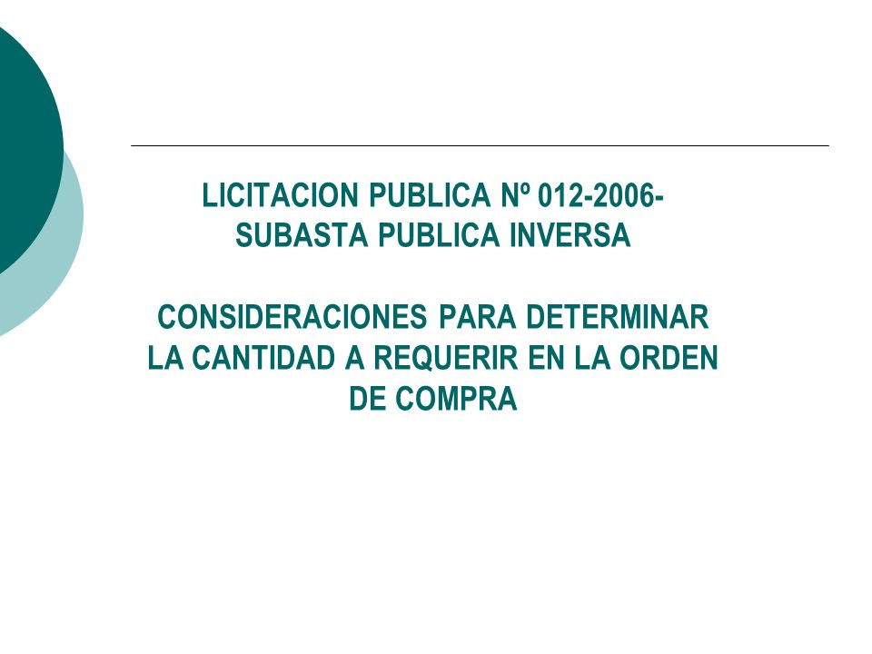 LICITACION PUBLICA Nº 012-2006- SUBASTA PUBLICA INVERSA CONSIDERACIONES PARA DETERMINAR LA CANTIDAD A REQUERIR EN LA ORDEN DE COMPRA