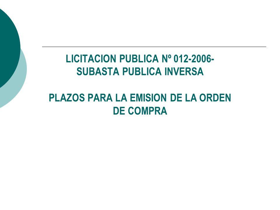 LICITACION PUBLICA Nº 012-2006- SUBASTA PUBLICA INVERSA PLAZOS PARA LA EMISION DE LA ORDEN DE COMPRA