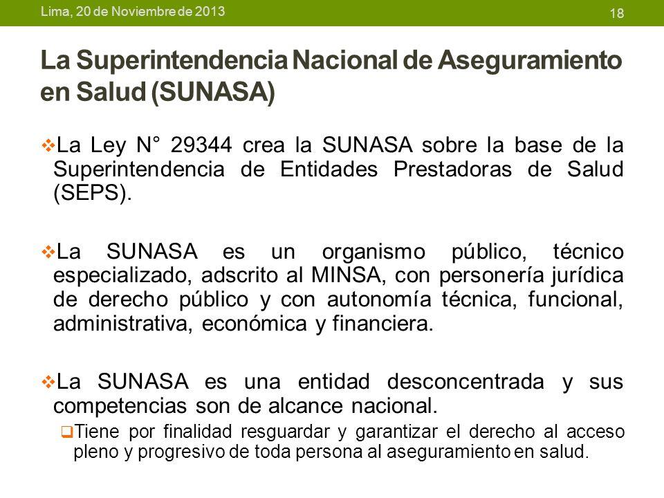Lima, 20 de Noviembre de 2013 La Superintendencia Nacional de Aseguramiento en Salud (SUNASA) La Ley N° 29344 crea la SUNASA sobre la base de la Super