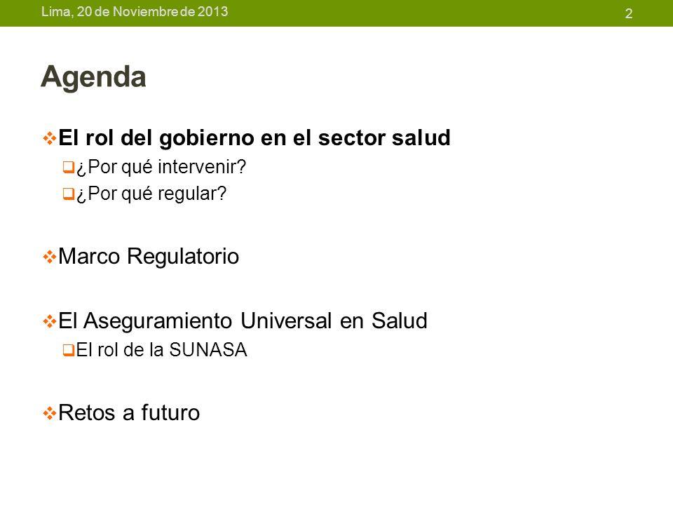 Lima, 20 de Noviembre de 2013 El rol del gobierno en el sector salud: Razones para intervenir Promover y proteger la salud de la población para aumentar el bienestar y el desarrollo económico y social (Declaración de Alma- Alta, 1978).