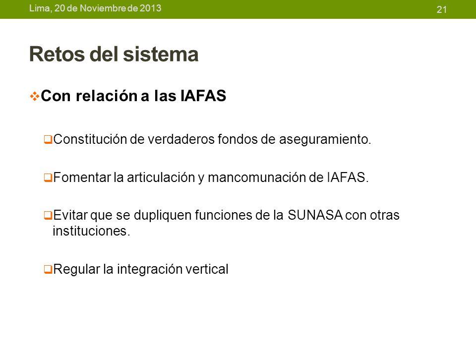 Lima, 20 de Noviembre de 2013 Retos del sistema Con relación a las IAFAS Constitución de verdaderos fondos de aseguramiento. Fomentar la articulación