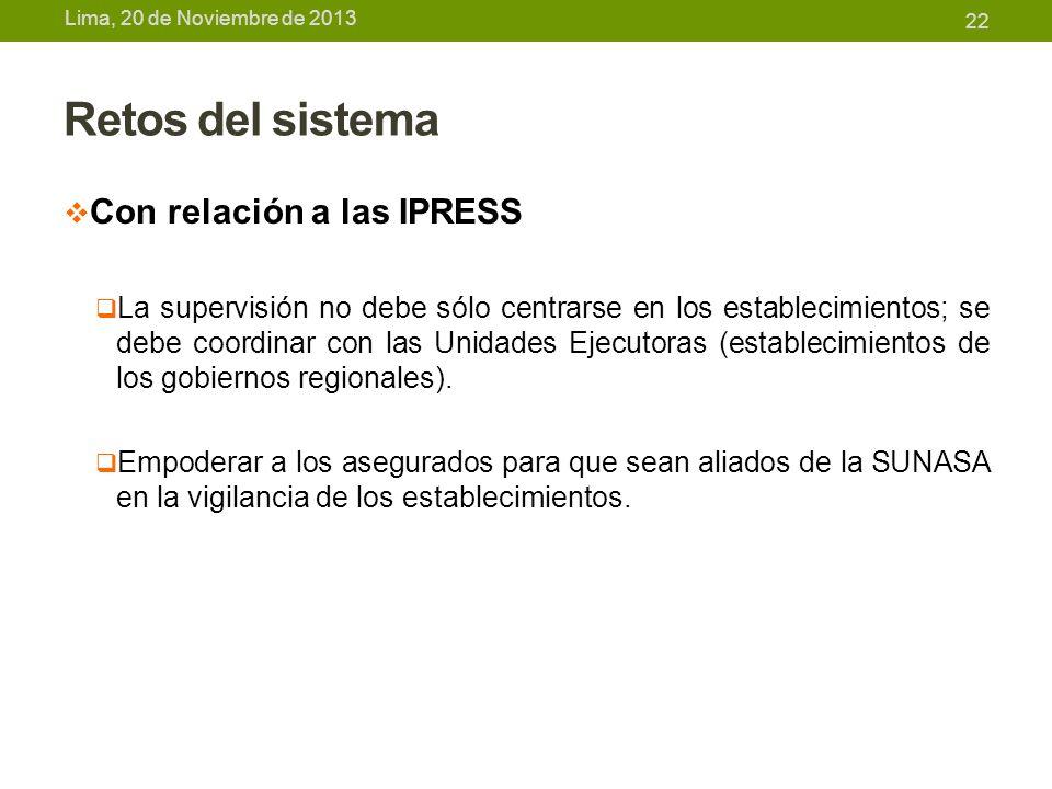 Lima, 20 de Noviembre de 2013 Retos del sistema Con relación a las IPRESS La supervisión no debe sólo centrarse en los establecimientos; se debe coord