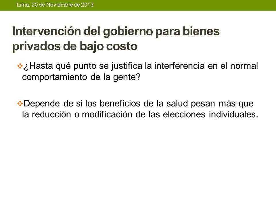 Lima, 20 de Noviembre de 2013 Intervención del gobierno para bienes privados de bajo costo ¿Hasta qué punto se justifica la interferencia en el normal