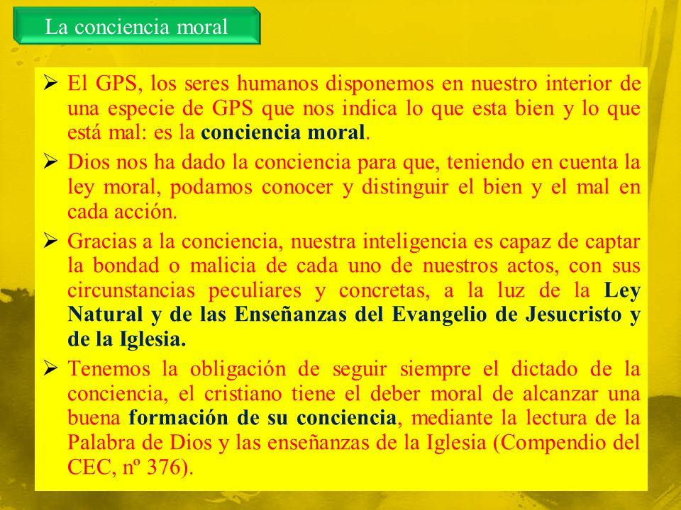 El GPS, los seres humanos disponemos en nuestro interior de una especie de GPS que nos indica lo que esta bien y lo que está mal: es la conciencia moral.
