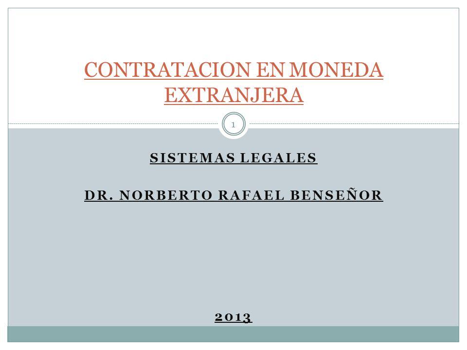 SISTEMAS LEGALES DR. NORBERTO RAFAEL BENSEÑOR 2013 1 CONTRATACION EN MONEDA EXTRANJERA
