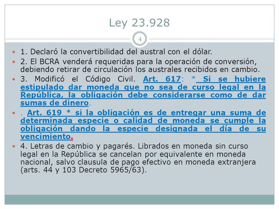 Ley 23.928 4 1.Declaró la convertibilidad del austral con el dólar.