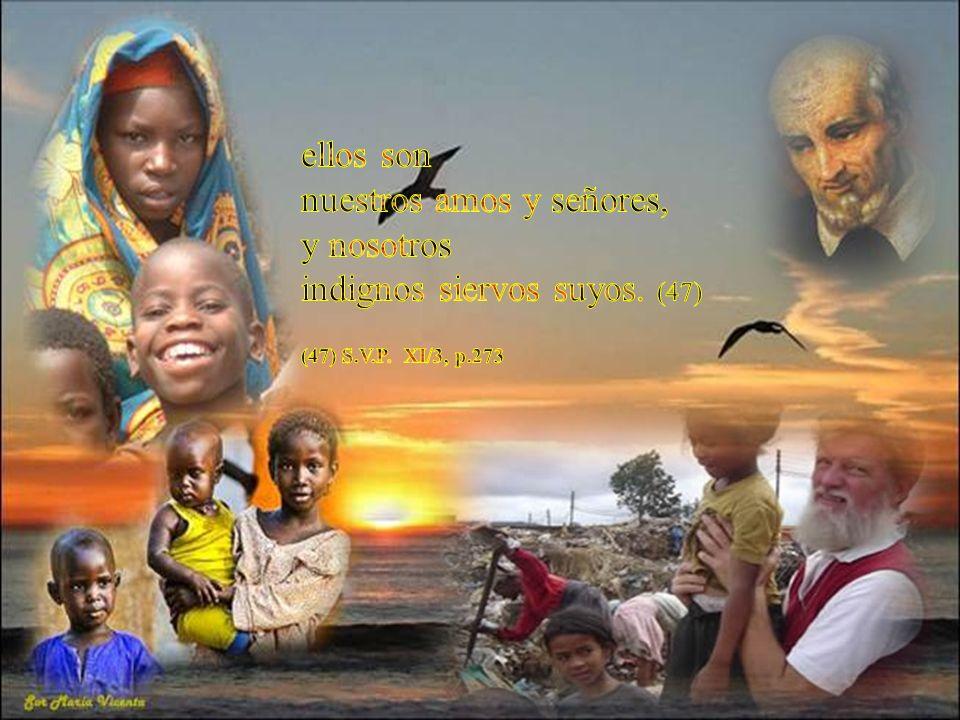 Dios ama a los pobres, pero sabed, hermanos míos, que Dios ama, también, a los amigos de los pobres. Nuestra pequeña compañía se debe por entero a los