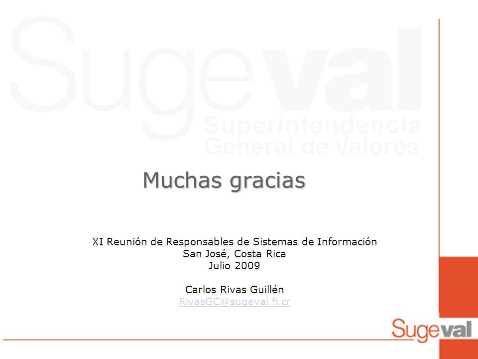 Muchas gracias XI Reunión de Responsables de Sistemas de Información San José, Costa Rica Julio 2009 Carlos Rivas Guillén RivasGC@sugeval.fi.cr
