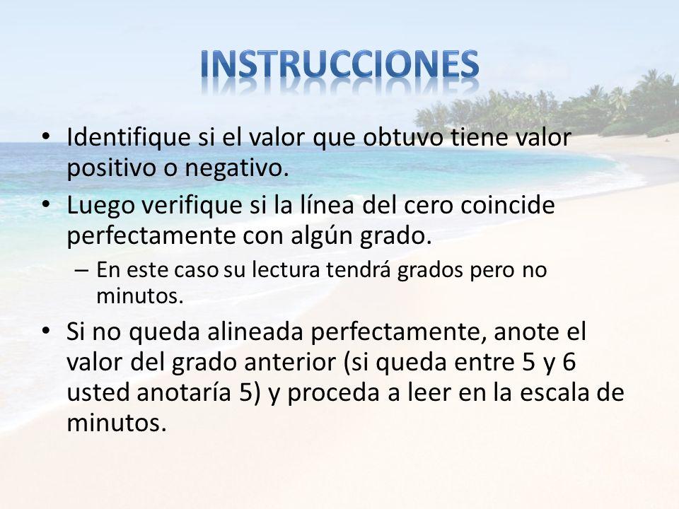 Identifique si el valor que obtuvo tiene valor positivo o negativo. Luego verifique si la línea del cero coincide perfectamente con algún grado. – En