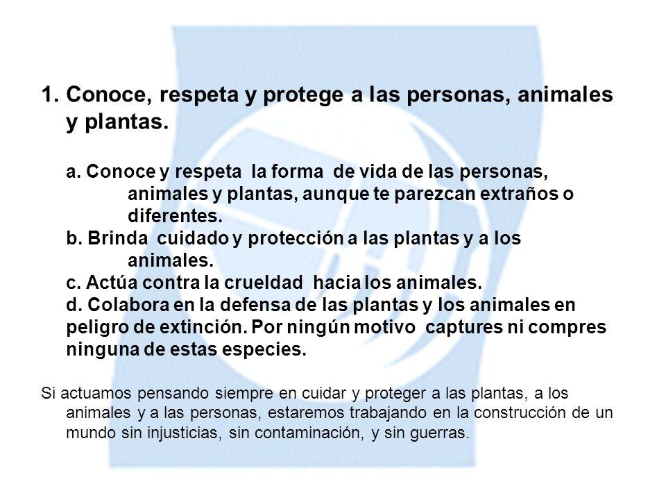 1.Conoce, respeta y protege a las personas, animales y plantas.