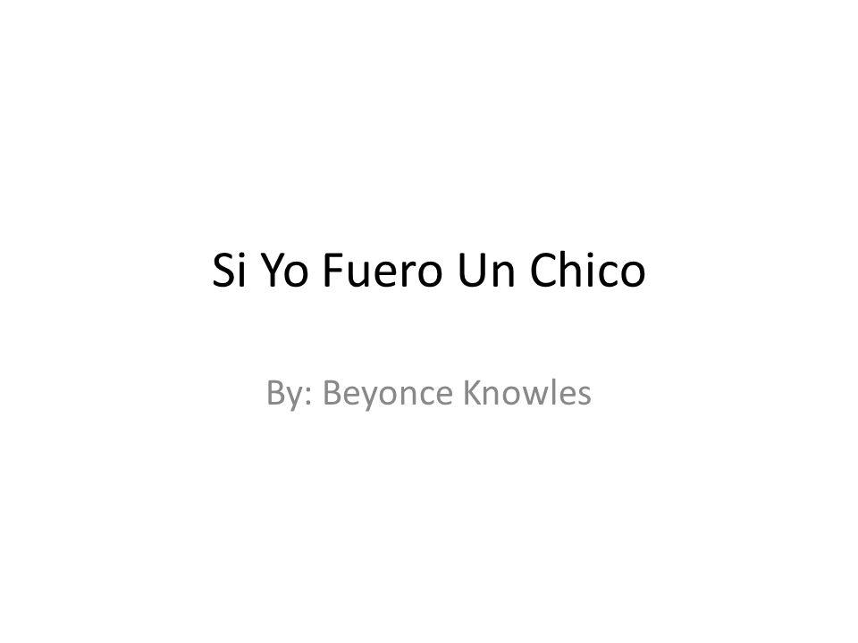 Si Yo Fuero Un Chico By: Beyonce Knowles