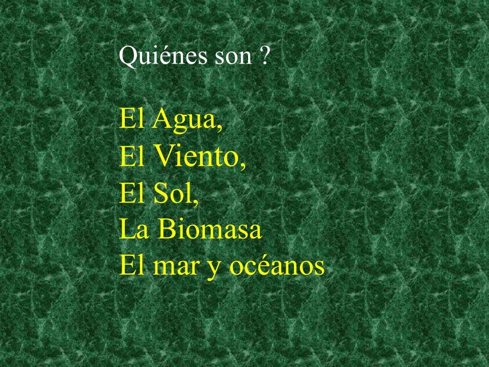 Quiénes son ? El Agua, El Viento, El Sol, La Biomasa El mar y océanos