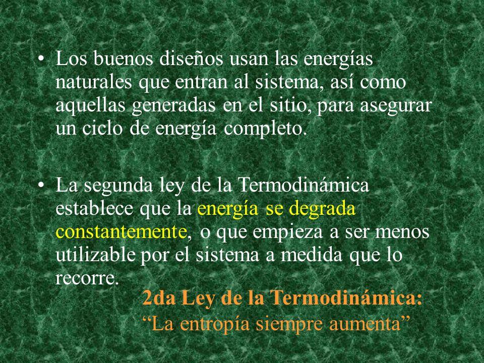2da Ley de la Termodinámica: La entropía siempre aumenta Los buenos diseños usan las energías naturales que entran al sistema, así como aquellas generadas en el sitio, para asegurar un ciclo de energía completo.