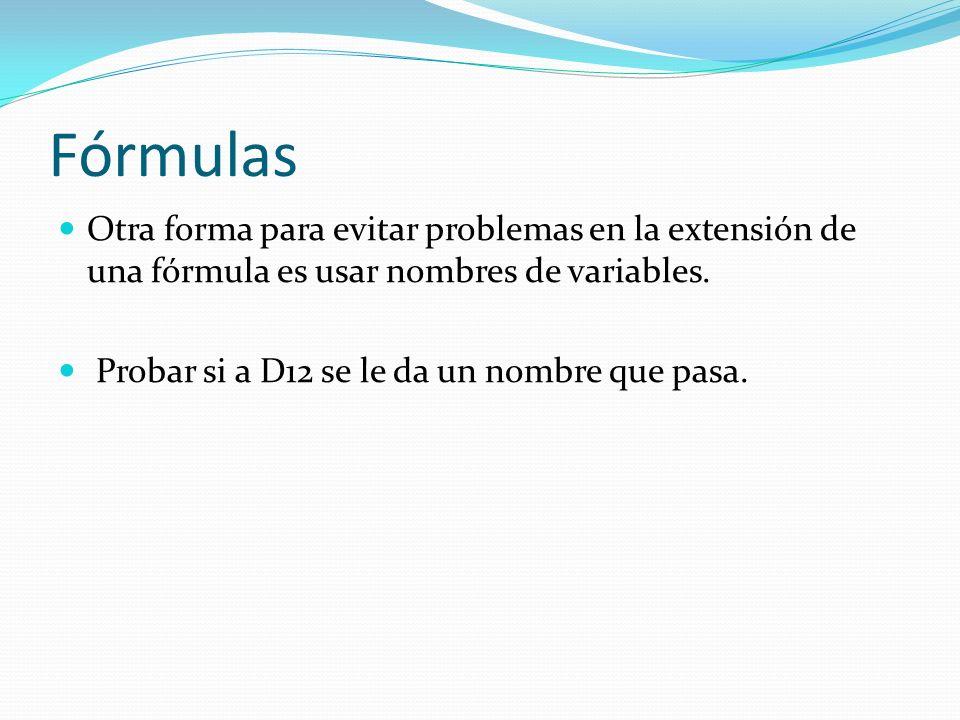 Fórmulas Otra forma para evitar problemas en la extensión de una fórmula es usar nombres de variables.