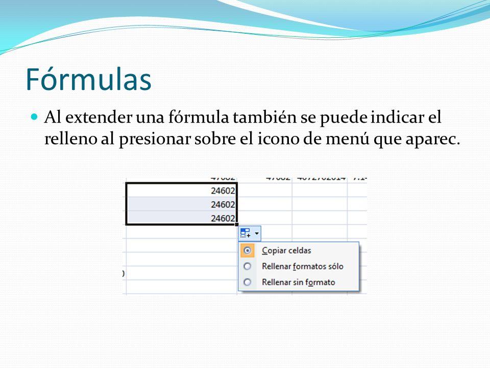 Fórmulas Al extender una fórmula también se puede indicar el relleno al presionar sobre el icono de menú que aparec.