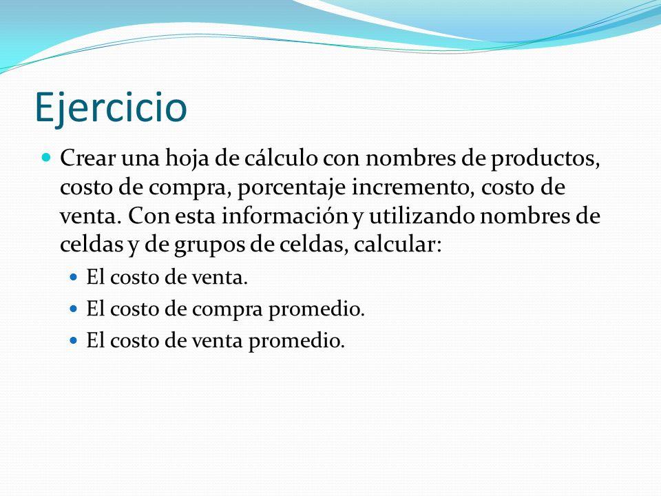 Ejercicio Crear una hoja de cálculo con nombres de productos, costo de compra, porcentaje incremento, costo de venta.
