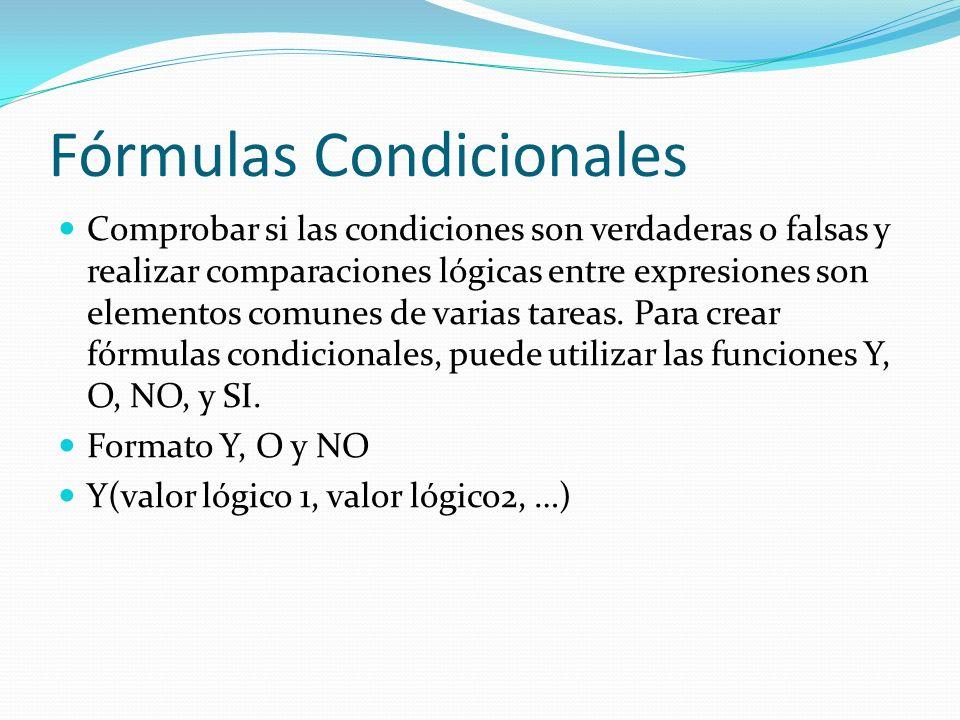 Fórmulas Condicionales Comprobar si las condiciones son verdaderas o falsas y realizar comparaciones lógicas entre expresiones son elementos comunes de varias tareas.