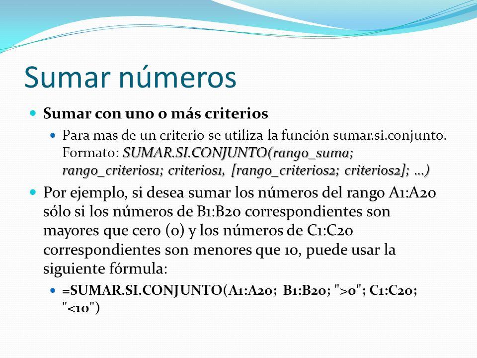 Sumar números Sumar con uno o más criterios SUMAR.SI.CONJUNTO(rango_suma; rango_criterios1; criterios1, [rango_criterios2; criterios2]; …) Para mas de un criterio se utiliza la función sumar.si.conjunto.
