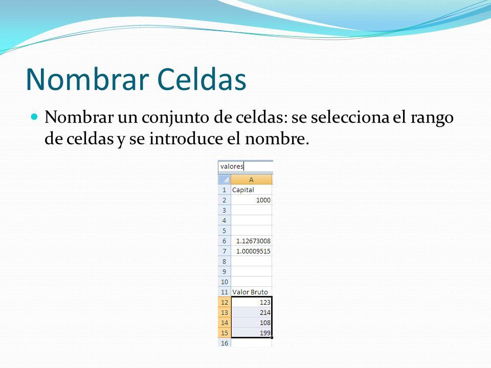 Nombrar Celdas Nombrar un conjunto de celdas: se selecciona el rango de celdas y se introduce el nombre.