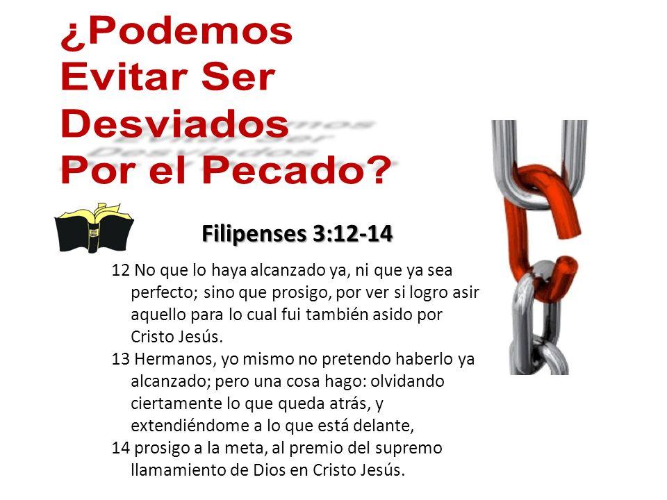 Filipenses 3:12-14 12 No que lo haya alcanzado ya, ni que ya sea perfecto; sino que prosigo, por ver si logro asir aquello para lo cual fui también asido por Cristo Jesús.