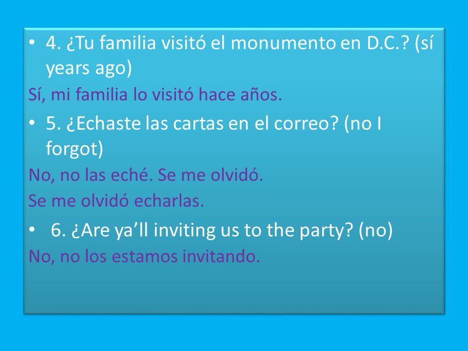 4. ¿Tu familia visitó el monumento en D.C.. (sí years ago) Sí, mi familia lo visitó hace años.