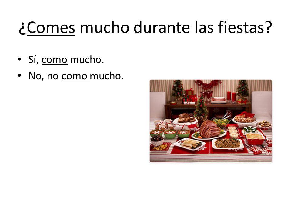 ¿Comes mucho durante las fiestas Sí, como mucho. No, no como mucho.