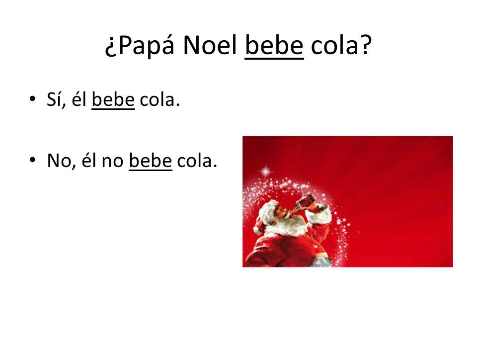 ¿Papá Noel bebe cola Sí, él bebe cola. No, él no bebe cola.