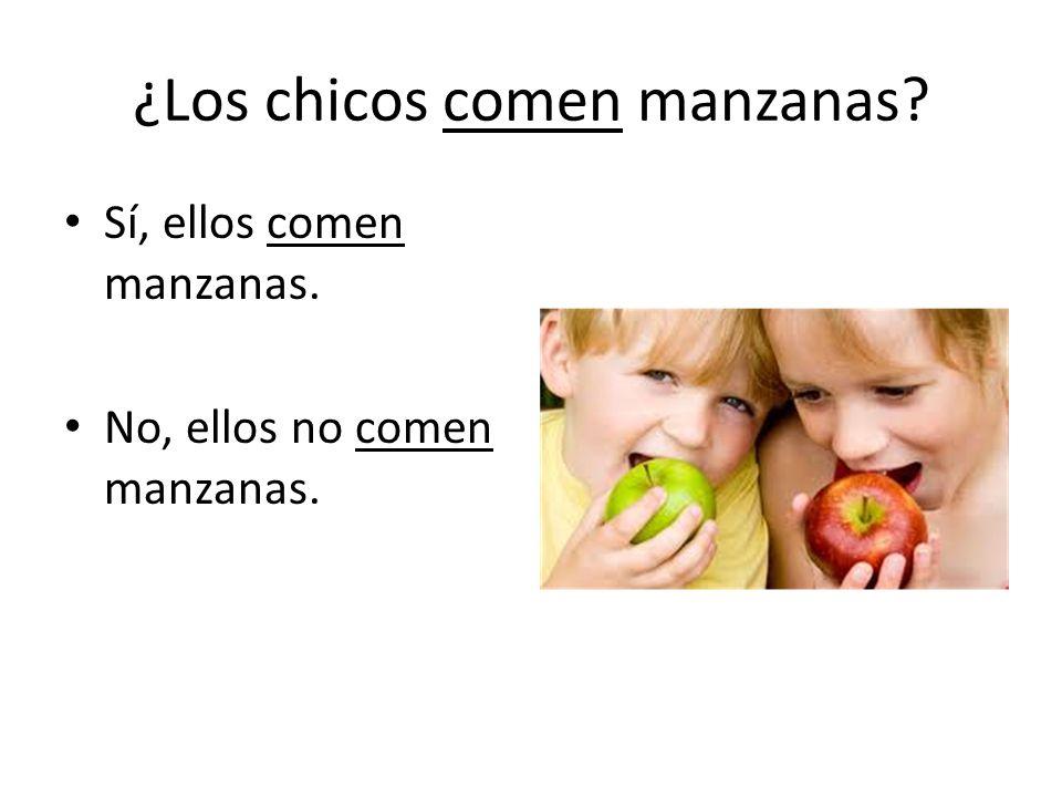 ¿Los chicos comen manzanas Sí, ellos comen manzanas. No, ellos no comen manzanas.