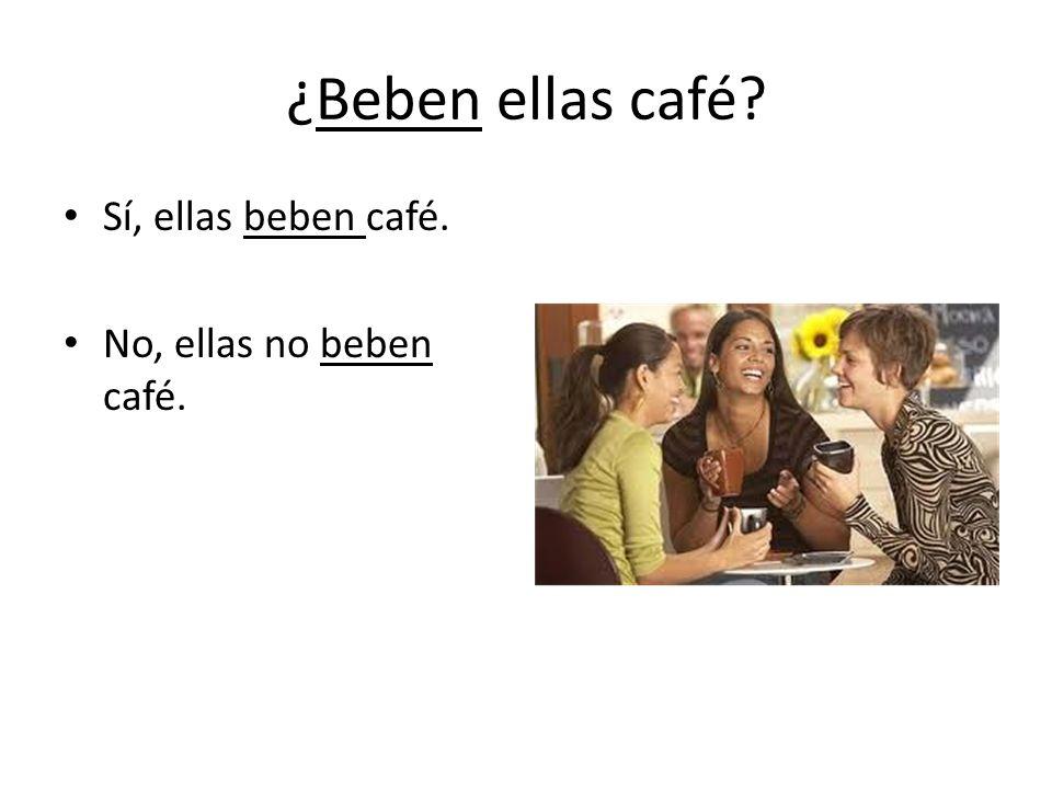 ¿Beben ellas café Sí, ellas beben café. No, ellas no beben café.