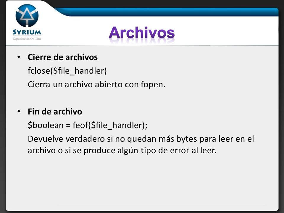 Cierre de archivos fclose($file_handler) Cierra un archivo abierto con fopen. Fin de archivo $boolean = feof($file_handler); Devuelve verdadero si no