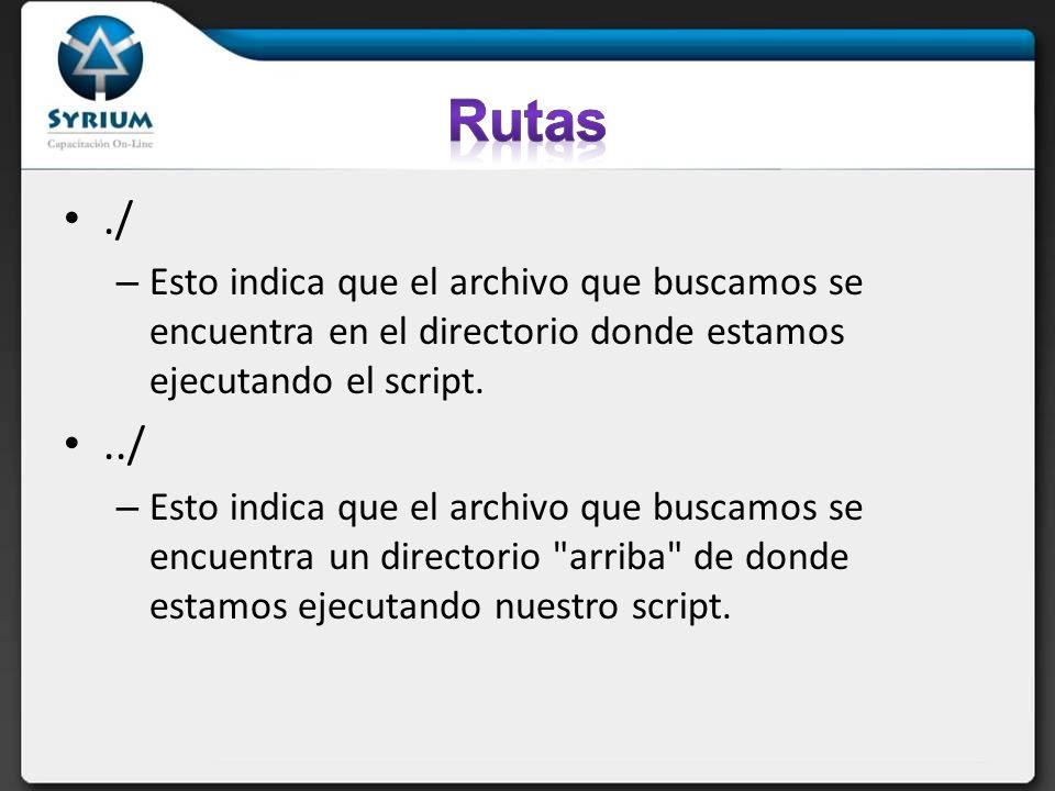 ./ – Esto indica que el archivo que buscamos se encuentra en el directorio donde estamos ejecutando el script.../ – Esto indica que el archivo que bus