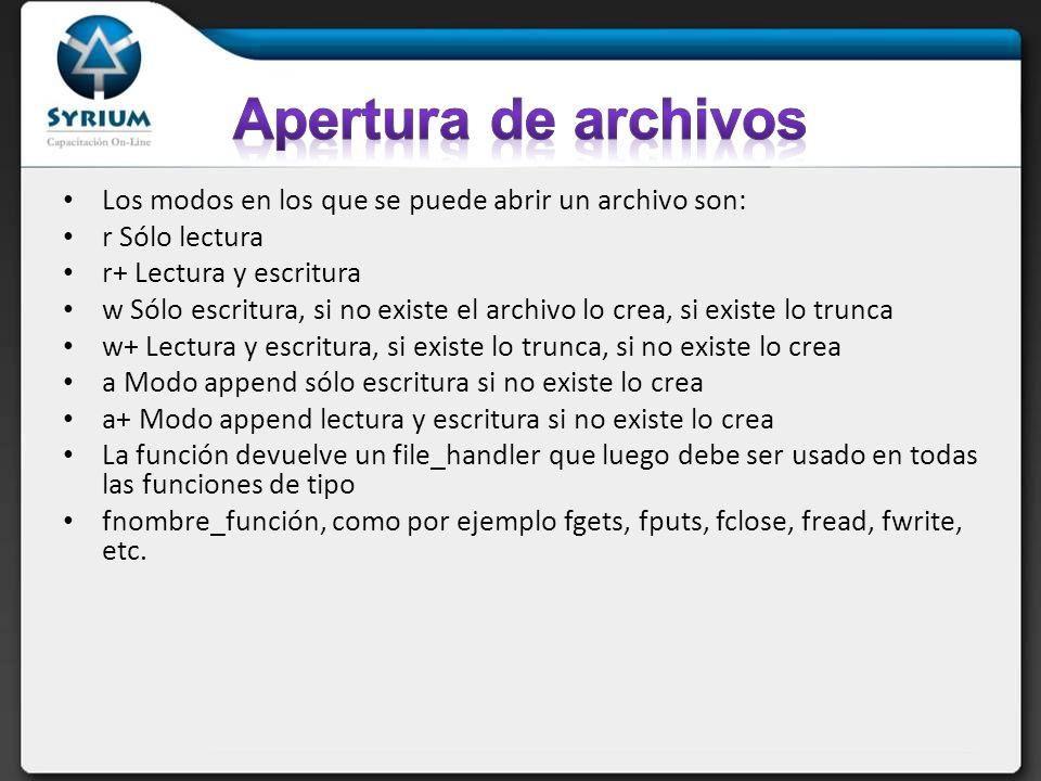 Los modos en los que se puede abrir un archivo son: r Sólo lectura r+ Lectura y escritura w Sólo escritura, si no existe el archivo lo crea, si existe