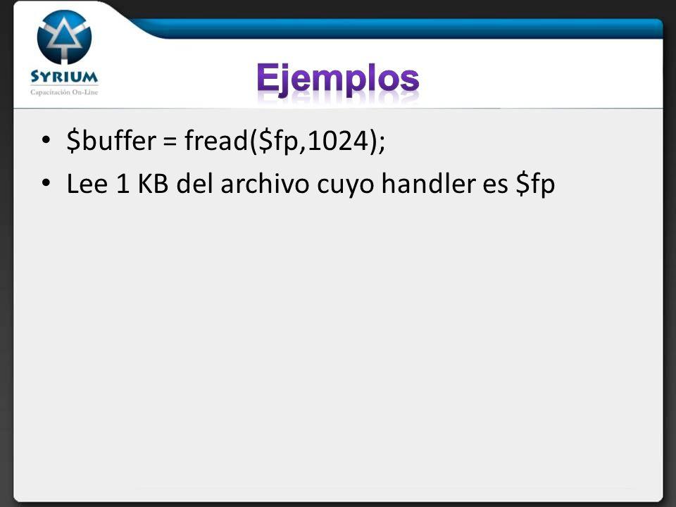 $buffer = fread($fp,1024); Lee 1 KB del archivo cuyo handler es $fp
